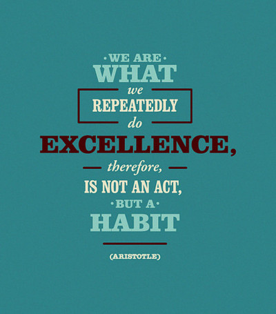 What is your BEST habit right now?  Do more of it.  What is your WORST habit right now?  Let it go.